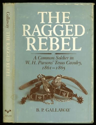 9780292770249: The ragged rebel: A common soldier in W.H. Parsons' Texas Cavalry, 1861-1865