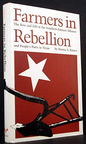 Farmers in Rebellion: The Rise and Fall of the Southern Farmers Alliance and People's Party in Texas