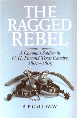 9780292770478: The Ragged Rebel: A Common Soldier in W.H. Parsons' Texas Cavalry, 1861-1865