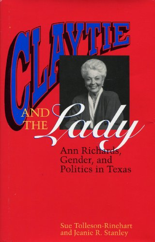 9780292770652: Claytie and the Lady: Ann Richards, Gender, and Politics in Texas