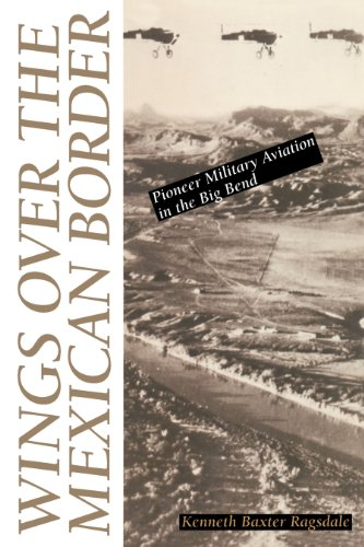 9780292770812: Wings over the Mexican Border: Pioneer Military Aviation in the Big Bend