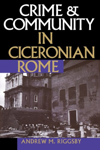 Crime and Community in Ciceronian Rome: Riggsby, Andrew M.