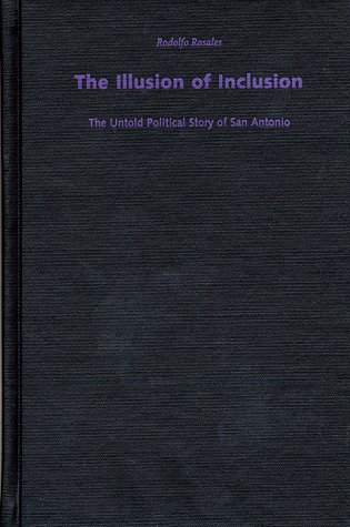 9780292771024: The Illusion of Inclusion: The Untold Political Story of San Antonio (Center for Mexican American Studies, History, Culture and Society Series)