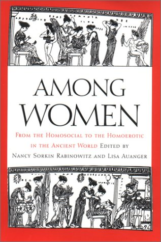 9780292771130: Among Women: From the Homosocial to the Homoerotic in the Ancient World
