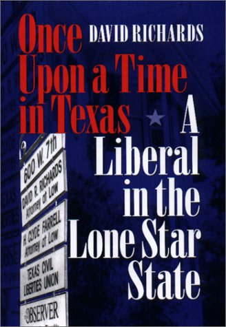 Once Upon a Time in Texas: A Liberal in the Lone Star State: Richards, David