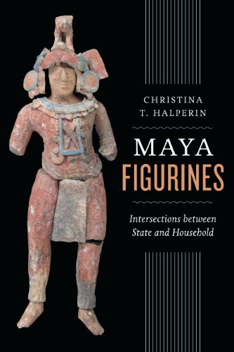 Maya Figurines: Intersections between State and Household (Latin American and Caribbean Arts and ...