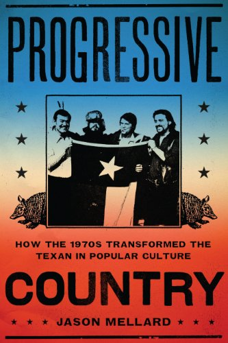 9780292771932: Progressive Country: How the 1970s Transformed the Texan in Popular Culture