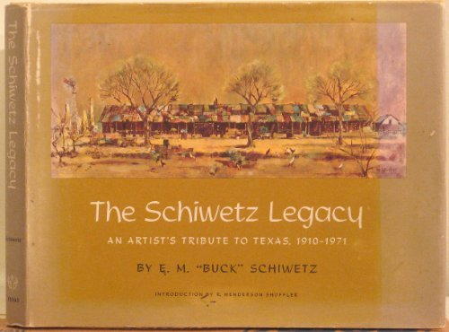 9780292775039: The Schiwetz legacy: An artist's tribute to Texas, 1910-1971