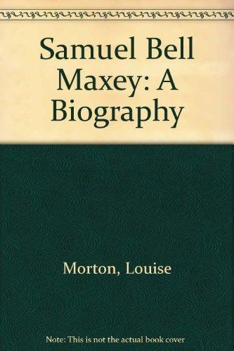 SAMUEL BELL MAXEY: A Biography: Horton, Louise