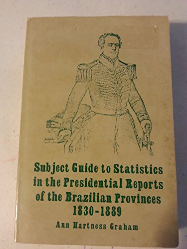 Subject Guide to Statistics in the Presidential Reports of the Brazilian Provinces, 1830-1889: ...