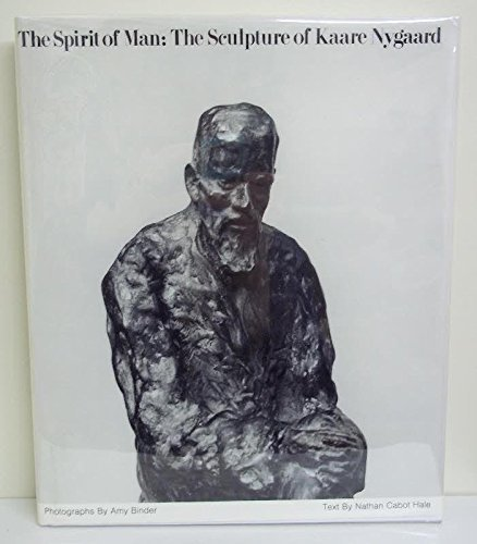 Spirit of Man: The Sculpture of Kaare Nygaard, The: Hale, Nathan Cabot/Amy Binder