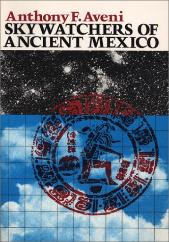 Skywatchers of Ancient Mexico (Texas Pan American Series): Aveni, Anthony F.