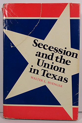 Secession and the Union in Texas [SIGNED]: Buenger, Walter L.