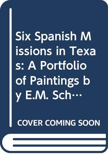9780292775978: Six Spanish Missions in Texas: A Portfolio of Paintings by E.M. Schiwetz