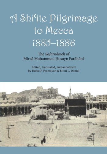 A Shi'ite Pilgrimage to Mecca, 1885-1886: The: Farmayan, Hafez, and