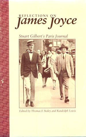 Reflections on James Joyce: Stuart Gilbert's Paris: Gilbert, Stuart;Joyce, James;Staley,