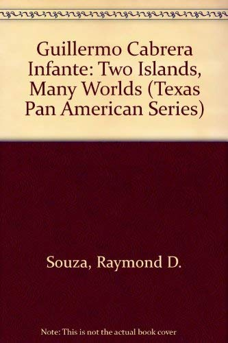 9780292776951: Guillermo Cabrera Infante: Two Islands, Many Worlds (Texas Pan American Series)