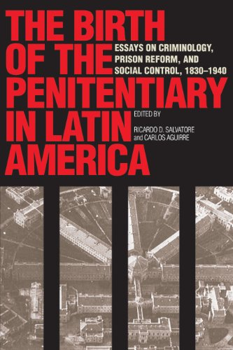 9780292777071: The Birth of the Penitentiary in Latin America: Essays on Criminology, Prison Reform, and Social Control, 1830-1940 (New Interpretations of Latin America Series)