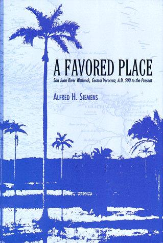 9780292777279: A Favored Place: San Juan River Wetlands, Central Veracruz, A.D. 500 to the Present