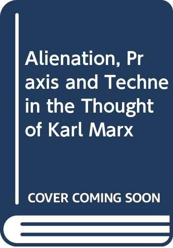 9780292780132: Alienation, Praxis and Techne in the Thought of Karl Marx