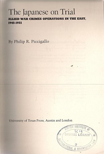 THE JAPANESE ON TRIAL: ALLIED WAR CRIMES OPERATIONS IN THE EAST, 1945-1951: Philip R. Piccigallo