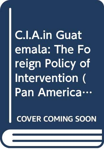 9780292780453: The C. I. A. in Guatemala: The Foreign Policy of Intervention
