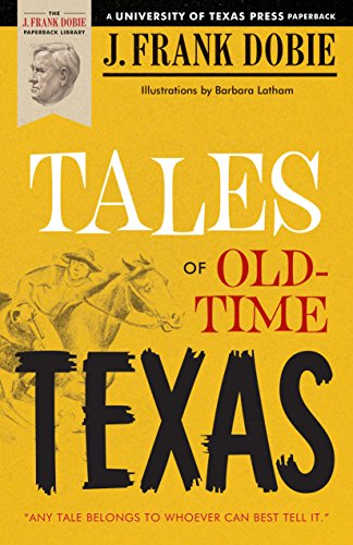 TALES OF OLD TIME TEXAS. University of Texas Press Dobie Paperback Library series.