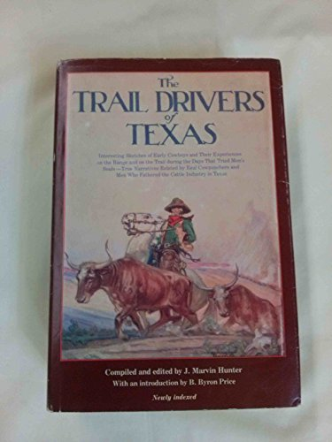The Trail Drivers of Texas: Hunter, Marvin J.; Hunter, J. Marvin; Price, B. Byron