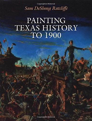 Painting Texas History to 1900 (American Studies Series): Ratcliffe, Sam DeShong