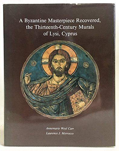 A Byzantine Masterpiece Recovered, the Thirteenth-Century Murals of Lysi, Cyprus: Carr, Annemarie ...