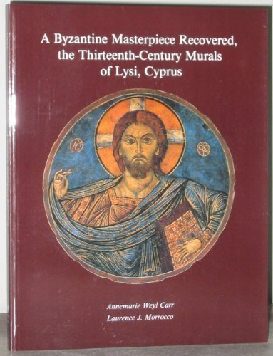 9780292781184: A Byzantine Masterpiece Recovered: The Thirteenth-Century Murals of Lysi, Cyprus