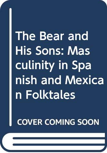 9780292781443: The Bear and His Sons: Masculinity in Spanish and Mexican Folktales