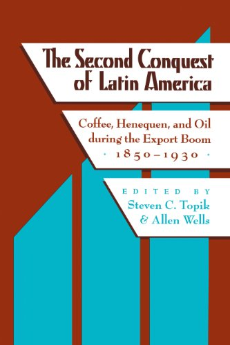 9780292781535: The Second Conquest of Latin America: Coffee, Henequen, and Oil during the Export Boom, 1850-1930 (Critical Reflections on Latin America Series)