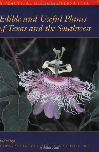 Edible and Useful Plants of Texas and the Southwest: A Practical Guide: Tull, Delena