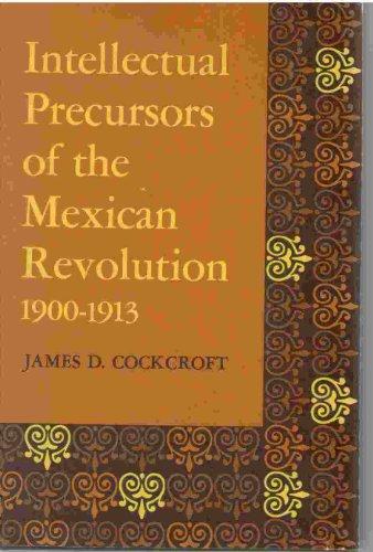 9780292783799: Intellectual Precursors of the Mexican Revolution, 1900-13 (Latin American Monograph Series)