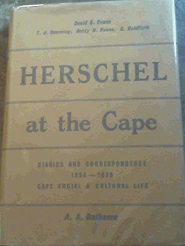 Herschel at the Cape: Diaries and Correspondence, 1834-38 (South African biographical and ...