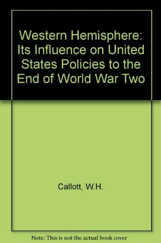 The Western Hemisphere: Its Influence on United States Policies to the End of World War II