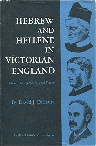 Hebrew and Hellene in Victorian England: Newman, Arnold and Pater: DeLaura, David J.