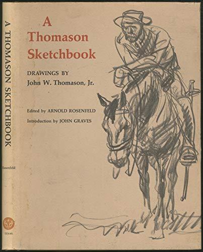A Thomason Sketchbook Drawings By John W. Thomason, Jr.: Rosenfeld, Arnold (edited by)