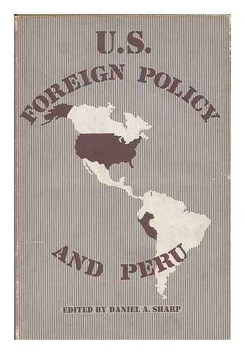 U.S. FOREIGN POLICY AND PERU.: Sharp, Daniel A. (edited by).