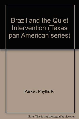 Brazil and the Quiet Intervention: 1964 (Texas Pan American series): Parker, Phyllis R.
