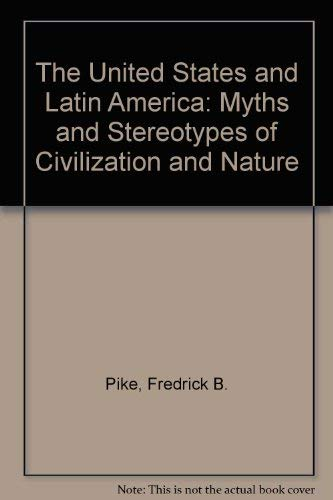 9780292785236: The United States and Latin America: Myths and Stereotypes of Civilization and Nature