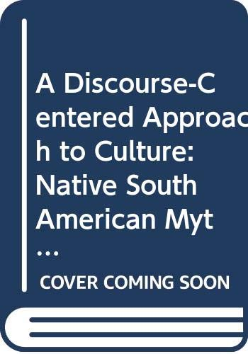 9780292785267: A Discourse-Centered Approach to Culture: Native South American Myths and Rituals (Texas Linguistics Series)