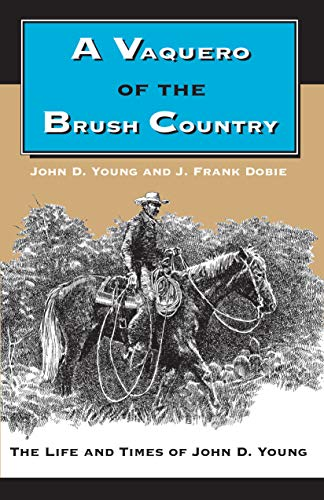 A Vaquero of the Brush Country: The Life and Times of John D. Young (0292787049) by John D. Young; J. Frank Dobie