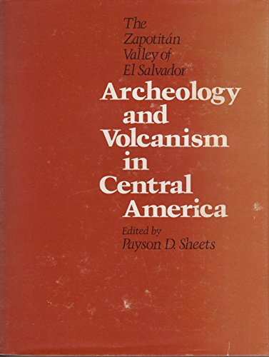Archeology and Volcanism in Central America: The Zapotitan Valley of El Salvador: Sheets, Payson D.