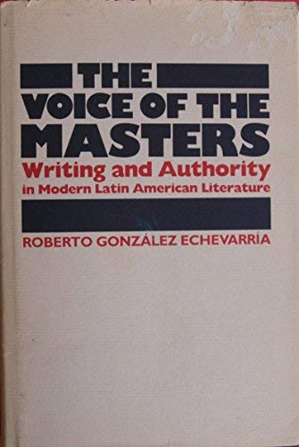 9780292787162: The Voice of the Masters: Writing and Authority in Modern Latin American Literature (Latin American Monographs)