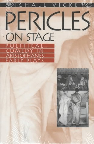 Pericles on Stage: Political Comedy in Aristophanes' Early Plays: Vickers, Michael
