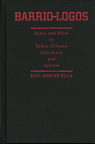 Barrio-Logos: Space and Place in Urban Chicano Literature and Culture (History, Culture, and ...