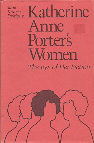 Katherine Anne Porter's Women: The Eye of Her Fiction: Mouy, Jane Krause De