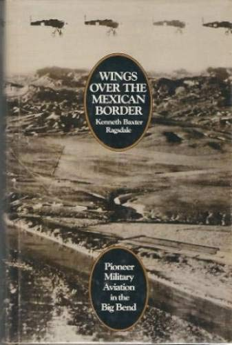 9780292790254: Wings over the Mexican Border: Pioneer Military Aviation in the Big Bend
